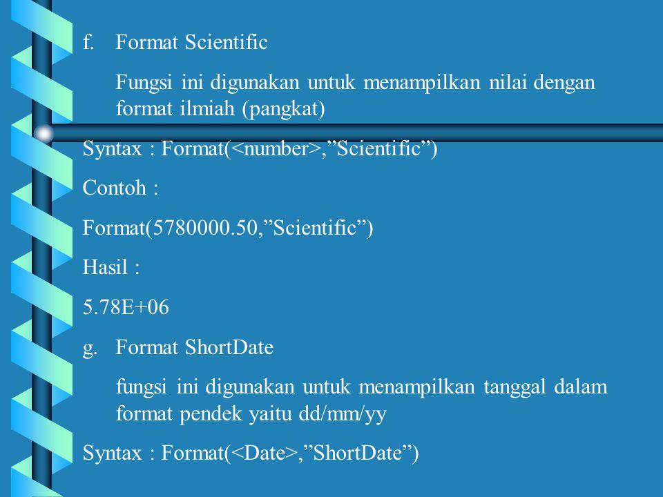 Format Scientific Fungsi ini digunakan untuk menampilkan nilai dengan format ilmiah (pangkat) Syntax : Format(<number>, Scientific )