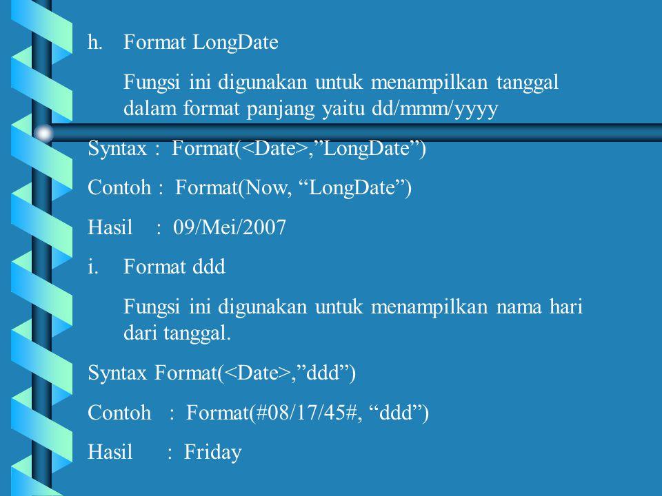 Format LongDate Fungsi ini digunakan untuk menampilkan tanggal dalam format panjang yaitu dd/mmm/yyyy.