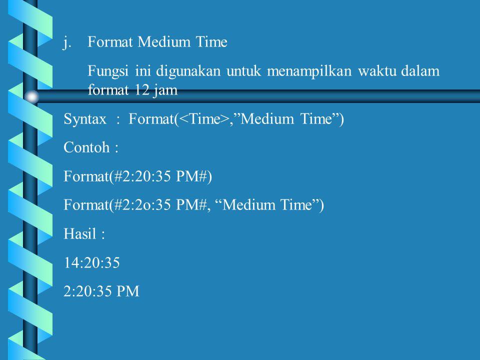 Format Medium Time Fungsi ini digunakan untuk menampilkan waktu dalam format 12 jam. Syntax : Format(<Time>, Medium Time )