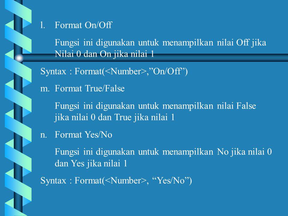 Format On/Off Fungsi ini digunakan untuk menampilkan nilai Off jika Nilai 0 dan On jika nilai 1. Syntax : Format(<Number>, On/Off )