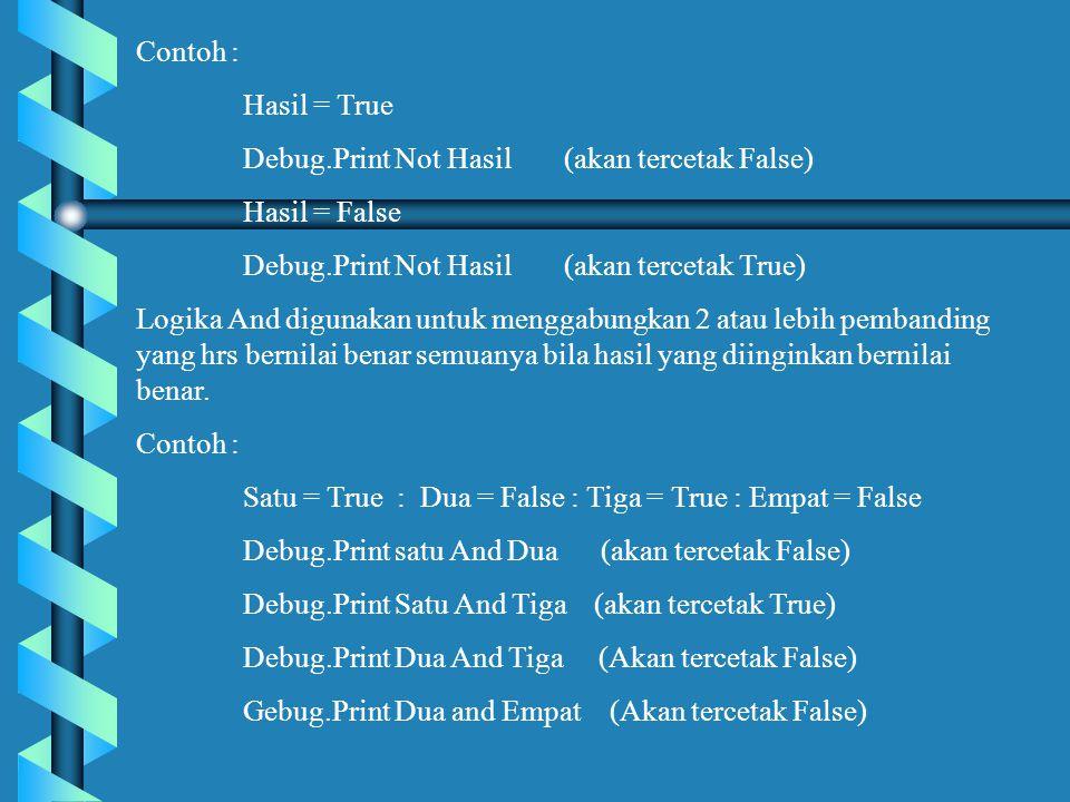 Contoh : Hasil = True. Debug.Print Not Hasil (akan tercetak False) Hasil = False. Debug.Print Not Hasil (akan tercetak True)