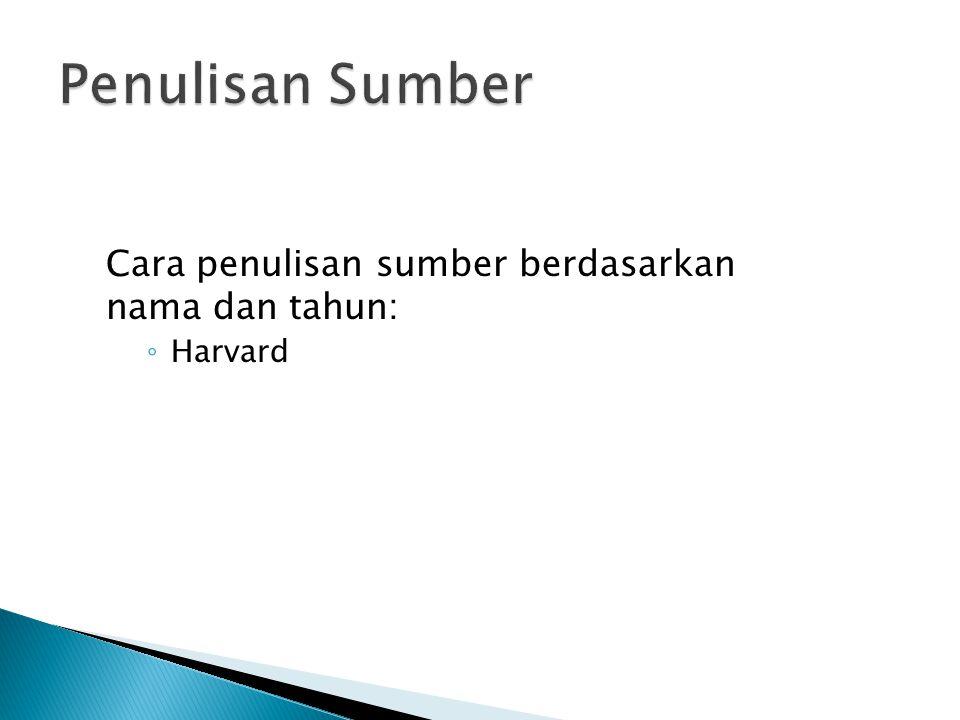 Penulisan Sumber Cara penulisan sumber berdasarkan nama dan tahun: