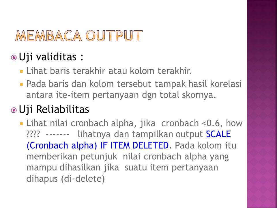 Membaca output Uji validitas : Uji Reliabilitas