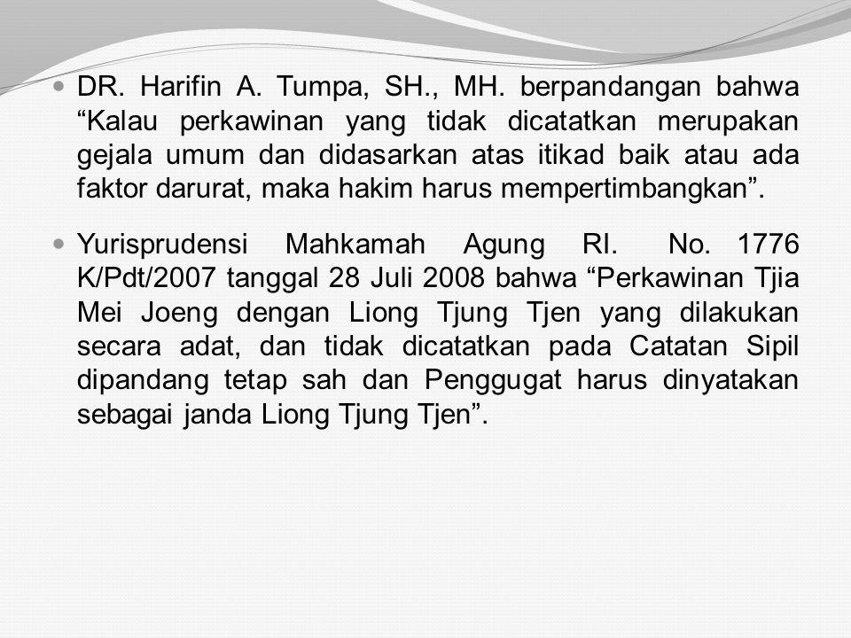 DR. Harifin A. Tumpa, SH., MH. berpandangan bahwa Kalau perkawinan yang tidak dicatatkan merupakan gejala umum dan didasarkan atas itikad baik atau ada faktor darurat, maka hakim harus mempertimbangkan .