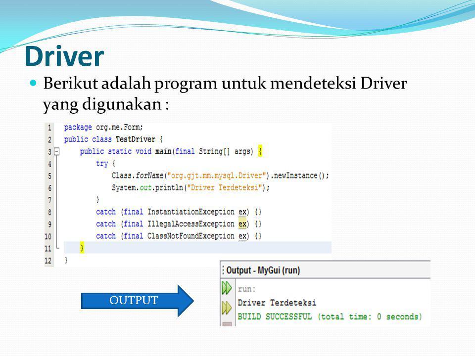 Driver Berikut adalah program untuk mendeteksi Driver yang digunakan :
