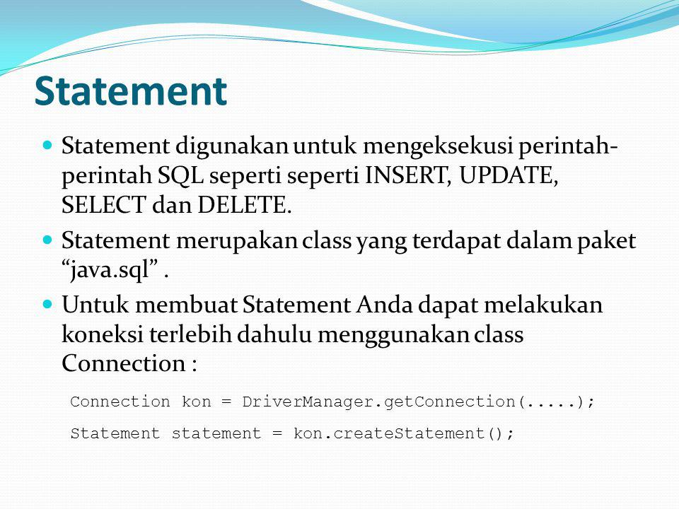 Statement Statement digunakan untuk mengeksekusi perintah-perintah SQL seperti seperti INSERT, UPDATE, SELECT dan DELETE.