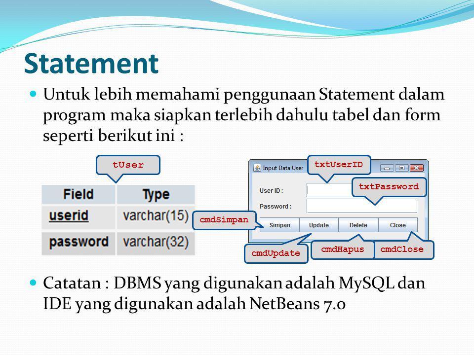 Statement Untuk lebih memahami penggunaan Statement dalam program maka siapkan terlebih dahulu tabel dan form seperti berikut ini :