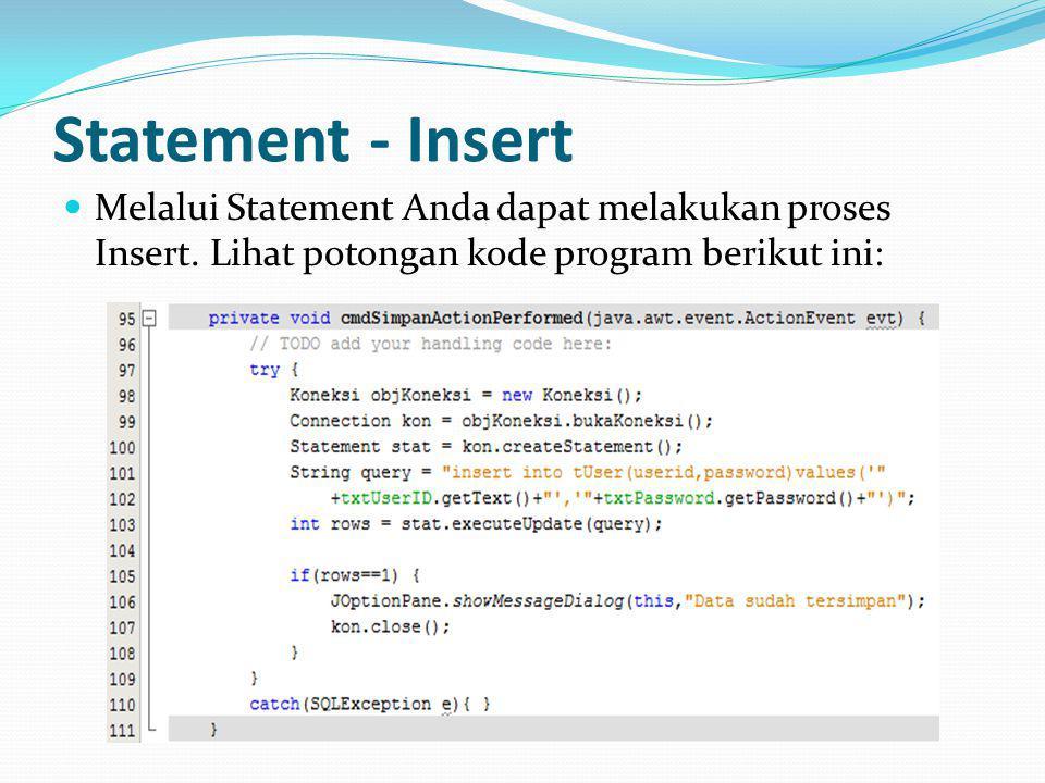 Statement - Insert Melalui Statement Anda dapat melakukan proses Insert.