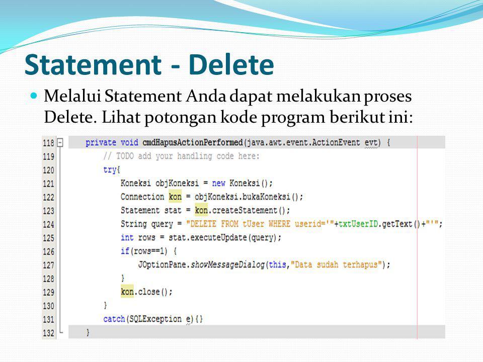 Statement - Delete Melalui Statement Anda dapat melakukan proses Delete.