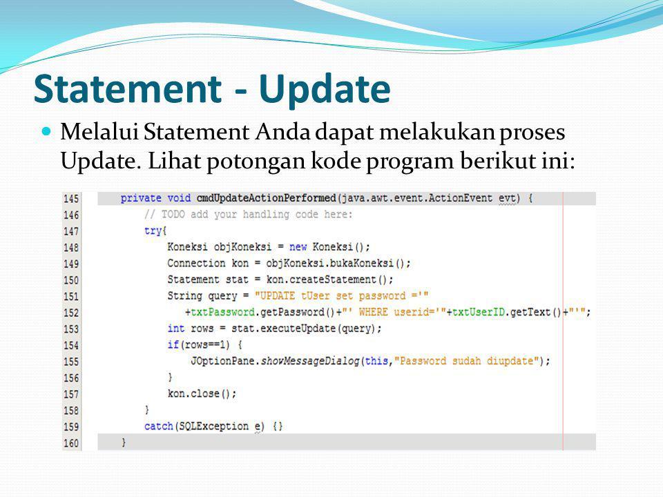 Statement - Update Melalui Statement Anda dapat melakukan proses Update.
