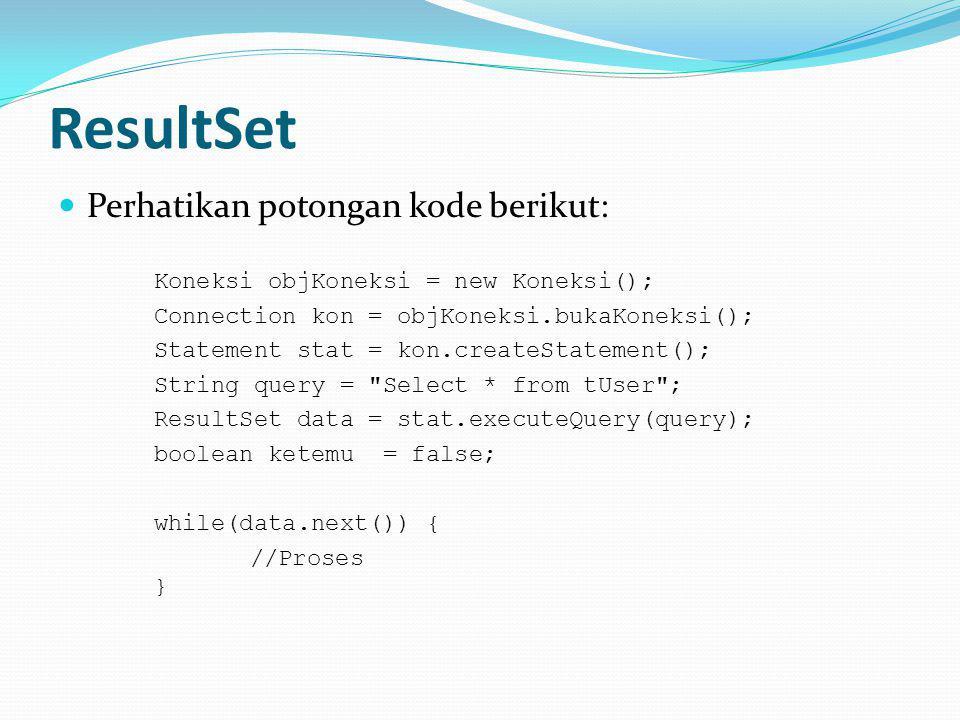 ResultSet Perhatikan potongan kode berikut: