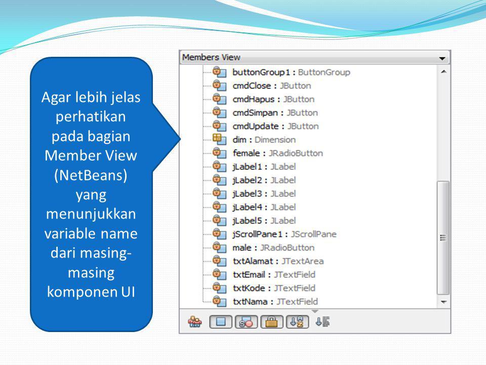Agar lebih jelas perhatikan pada bagian Member View (NetBeans) yang menunjukkan variable name dari masing-masing komponen UI