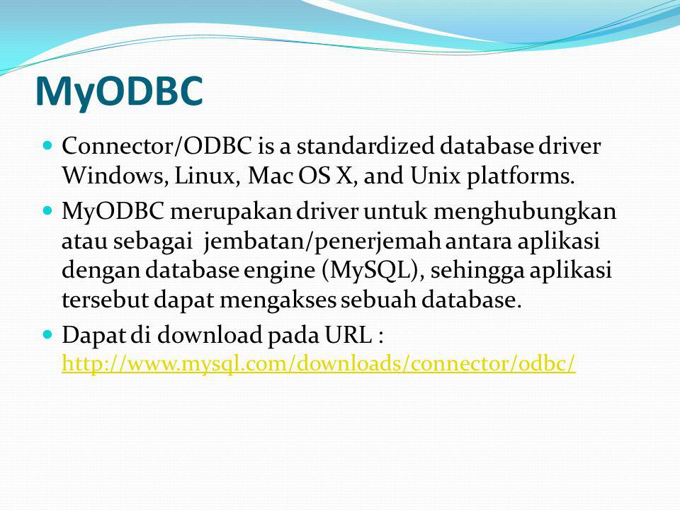 MyODBC Connector/ODBC is a standardized database driver Windows, Linux, Mac OS X, and Unix platforms.
