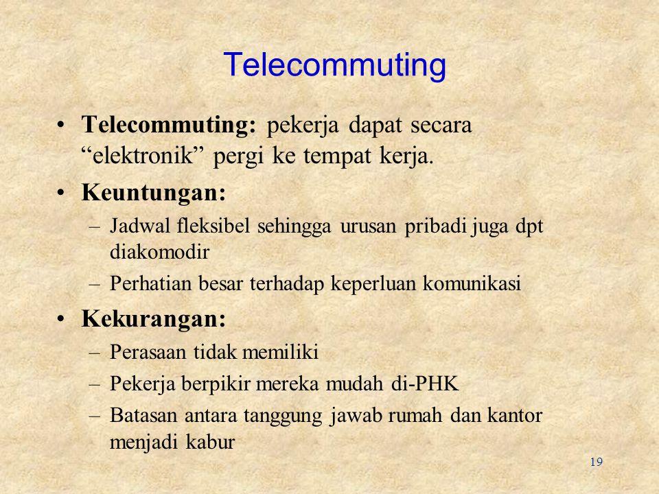 Telecommuting Telecommuting: pekerja dapat secara elektronik pergi ke tempat kerja. Keuntungan: