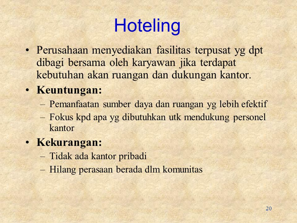 Hoteling Perusahaan menyediakan fasilitas terpusat yg dpt dibagi bersama oleh karyawan jika terdapat kebutuhan akan ruangan dan dukungan kantor.