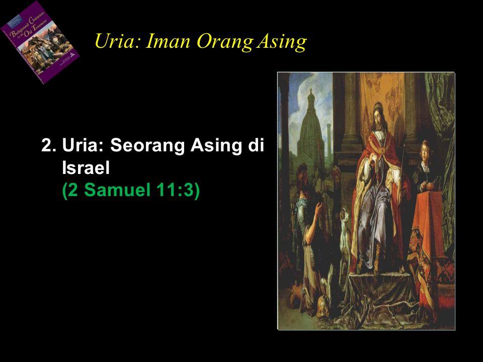 2. Uria: Seorang Asing di Israel (2 Samuel 11:3)