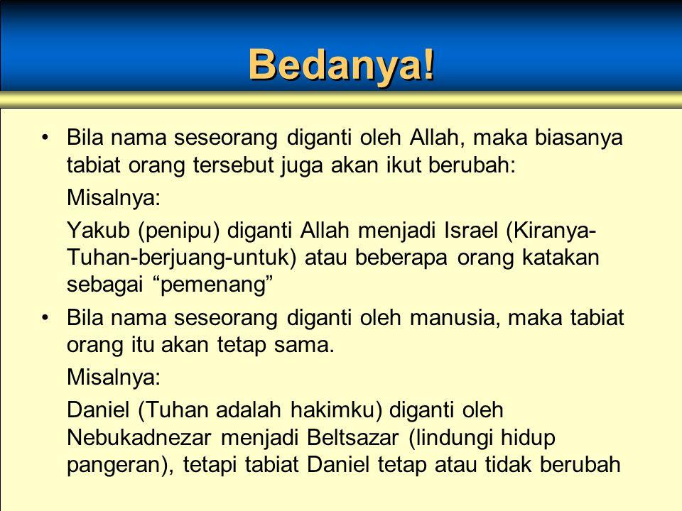 Bedanya! Bila nama seseorang diganti oleh Allah, maka biasanya tabiat orang tersebut juga akan ikut berubah: