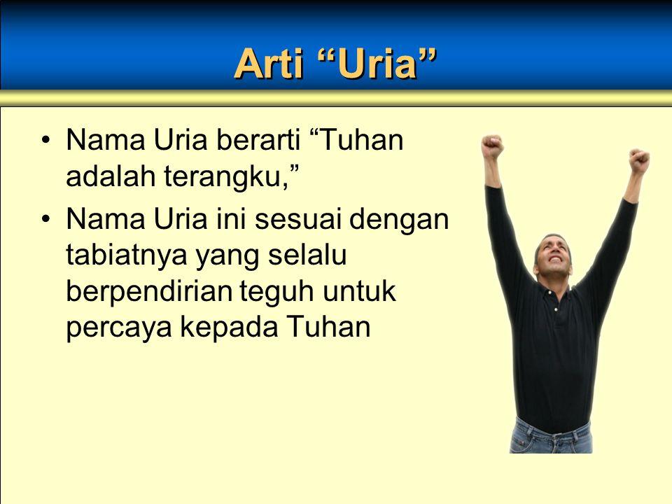 Arti Uria Nama Uria berarti Tuhan adalah terangku,