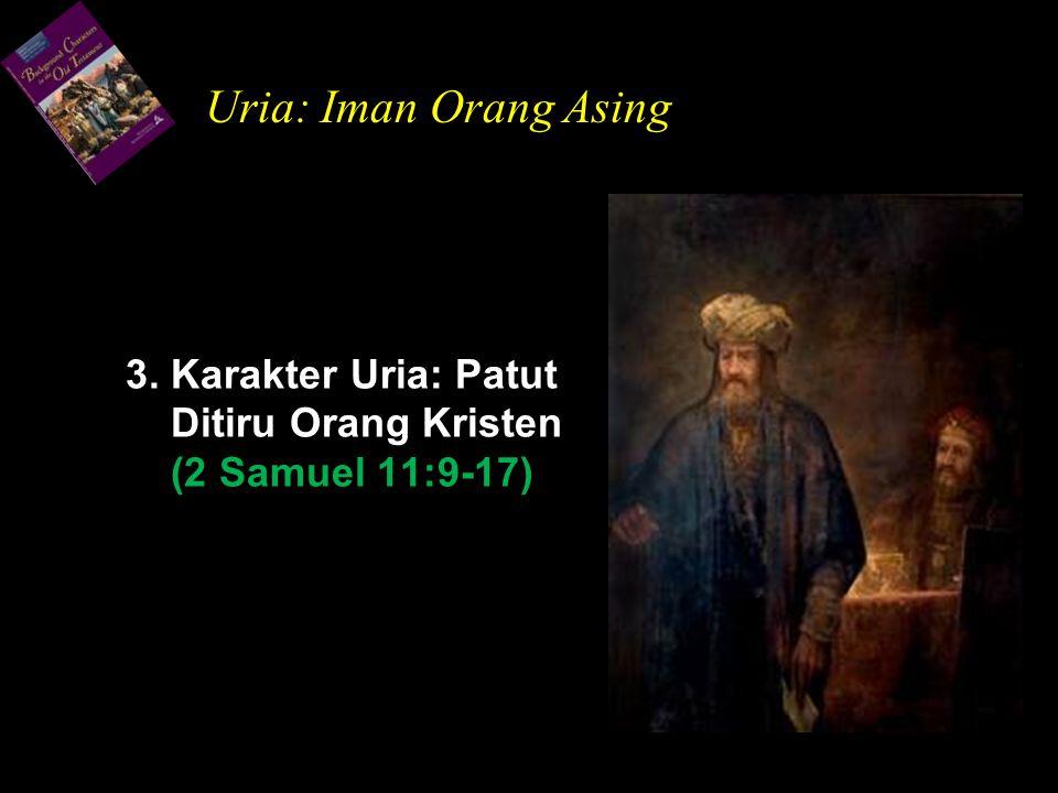 3. Karakter Uria: Patut Ditiru Orang Kristen (2 Samuel 11:9-17)
