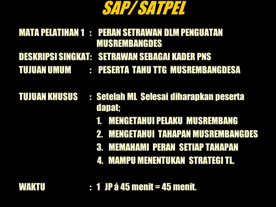 SAP/ SATPEL MATA PELATIHAN 1 : PERAN SETRAWAN DLM PENGUATAN MUSREMBANGDES. DESKRIPSI SINGKAT: SETRAWAN SEBAGAI KADER PNS.