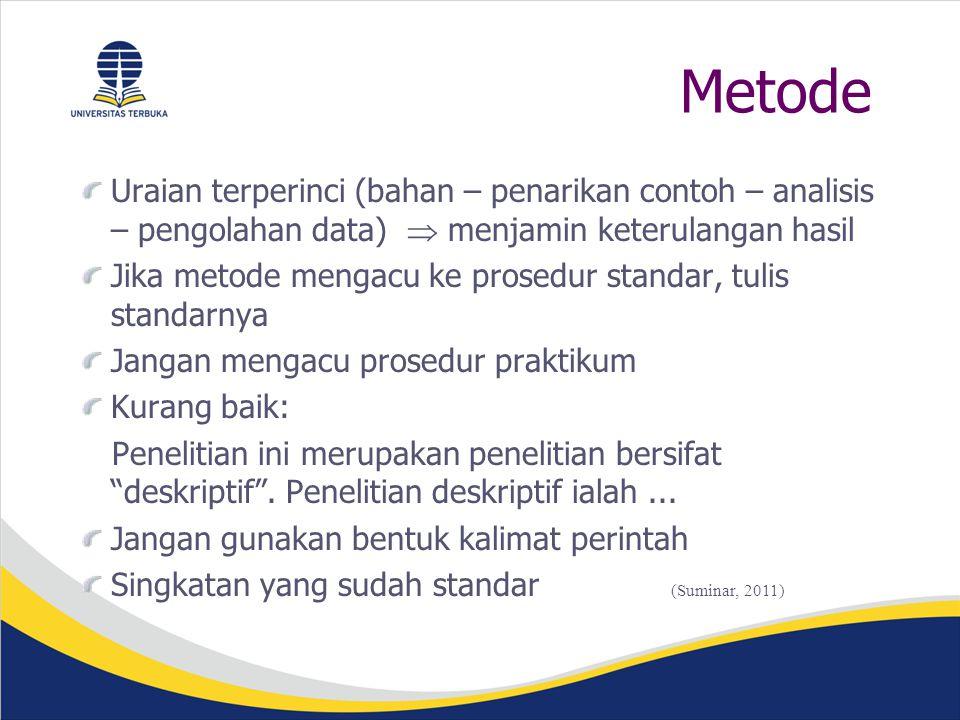 Metode Uraian terperinci (bahan – penarikan contoh – analisis – pengolahan data)  menjamin keterulangan hasil.