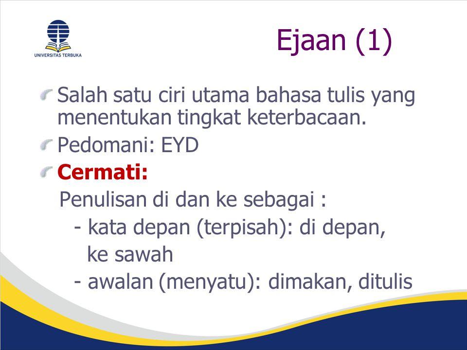 Ejaan (1) Salah satu ciri utama bahasa tulis yang menentukan tingkat keterbacaan. Pedomani: EYD. Cermati: