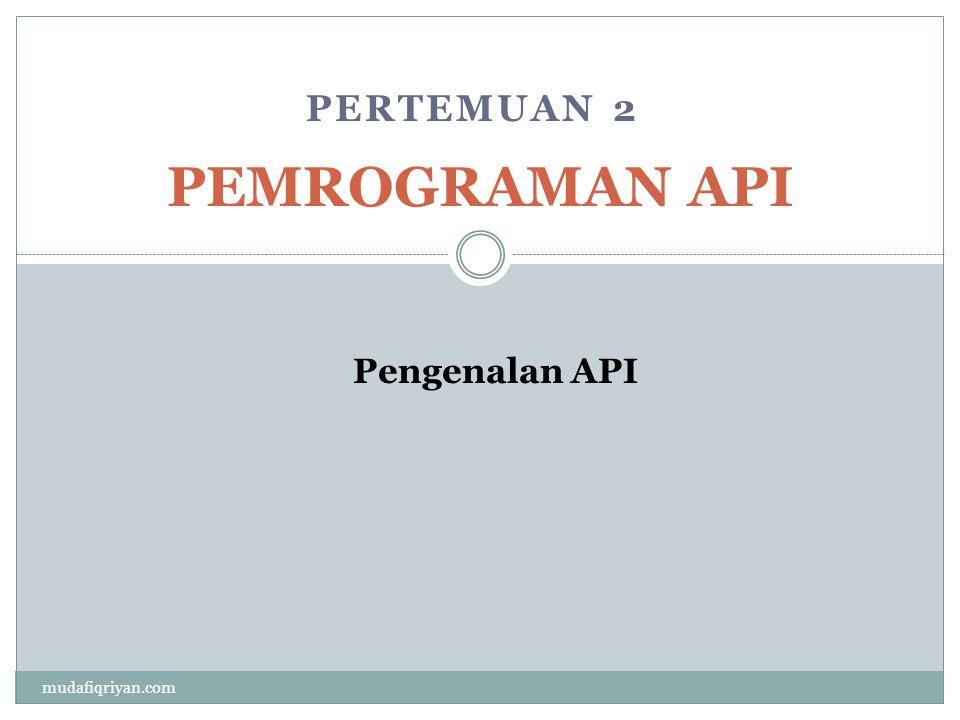 PERTEMUAN 2 PEMROGRAMAN API Pengenalan API mudafiqriyan.com