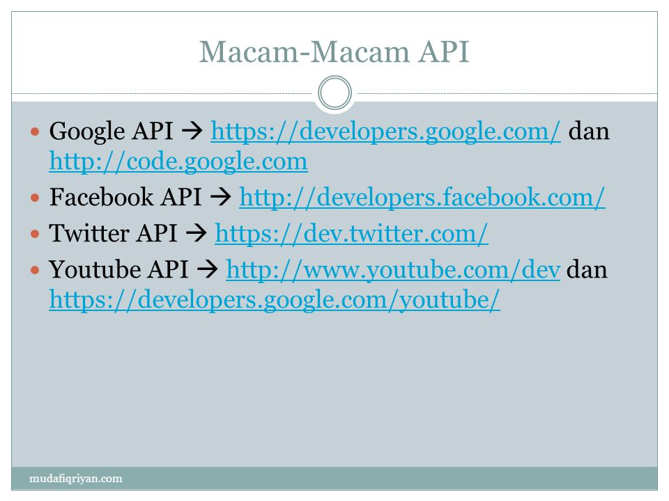 Macam-Macam API Google API  https://developers.google.com/ dan http://code.google.com. Facebook API  http://developers.facebook.com/