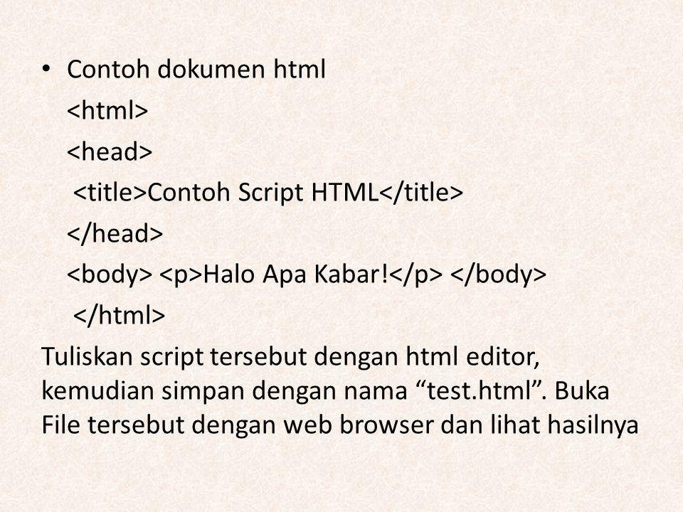 Contoh dokumen html <html> <head> <title>Contoh Script HTML</title> </head> <body> <p>Halo Apa Kabar!</p> </body>