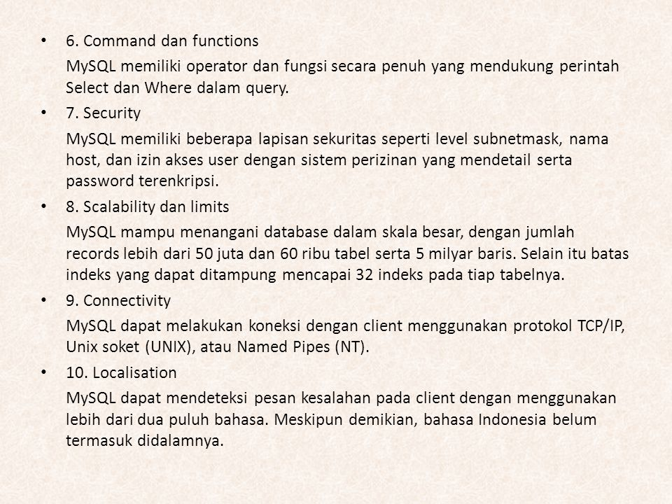 6. Command dan functions MySQL memiliki operator dan fungsi secara penuh yang mendukung perintah Select dan Where dalam query.