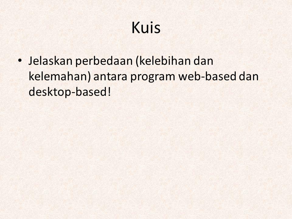 Kuis Jelaskan perbedaan (kelebihan dan kelemahan) antara program web-based dan desktop-based!