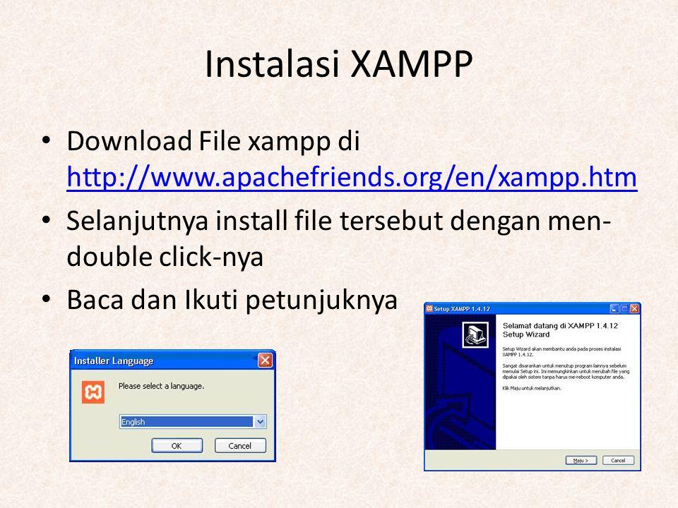 Instalasi XAMPP Download File xampp di http://www.apachefriends.org/en/xampp.htm. Selanjutnya install file tersebut dengan men-double click-nya.