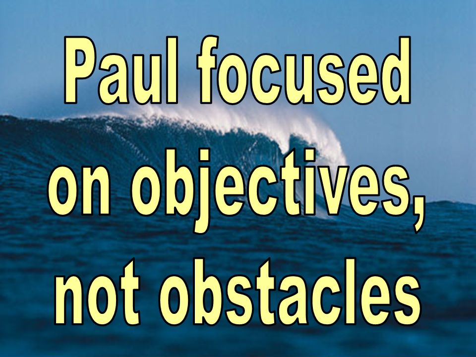 Paul focused on objectives, not obstacles