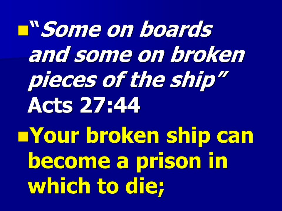 Some on boards and some on broken pieces of the ship Acts 27:44