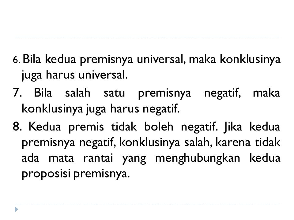 6. Bila kedua premisnya universal, maka konklusinya juga harus universal.