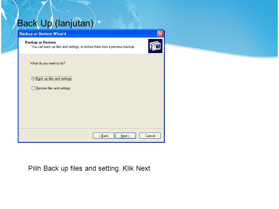 Back Up (lanjutan) Pilih Back up files and setting. Klik Next 13