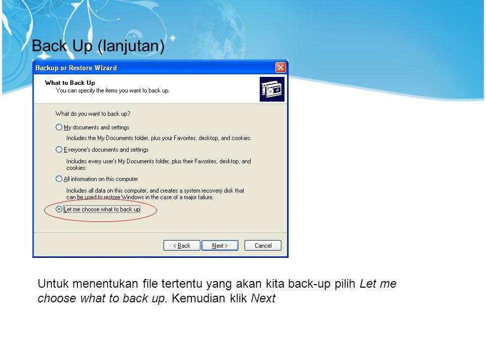 Back Up (lanjutan) Untuk menentukan file tertentu yang akan kita back-up pilih Let me choose what to back up. Kemudian klik Next.