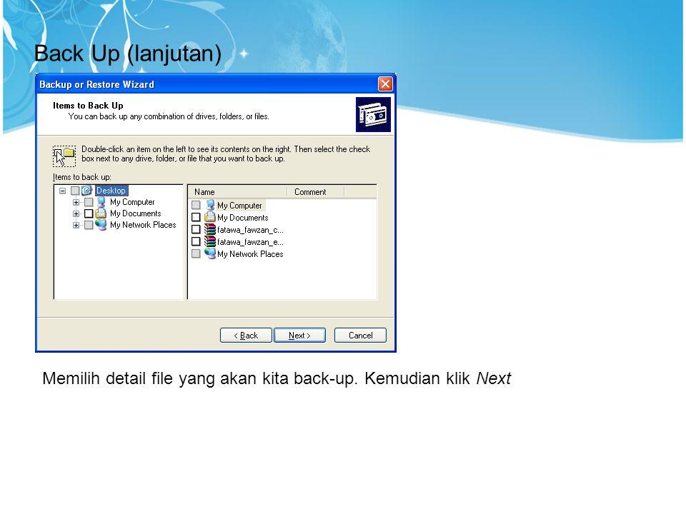 Back Up (lanjutan) Memilih detail file yang akan kita back-up. Kemudian klik Next 15