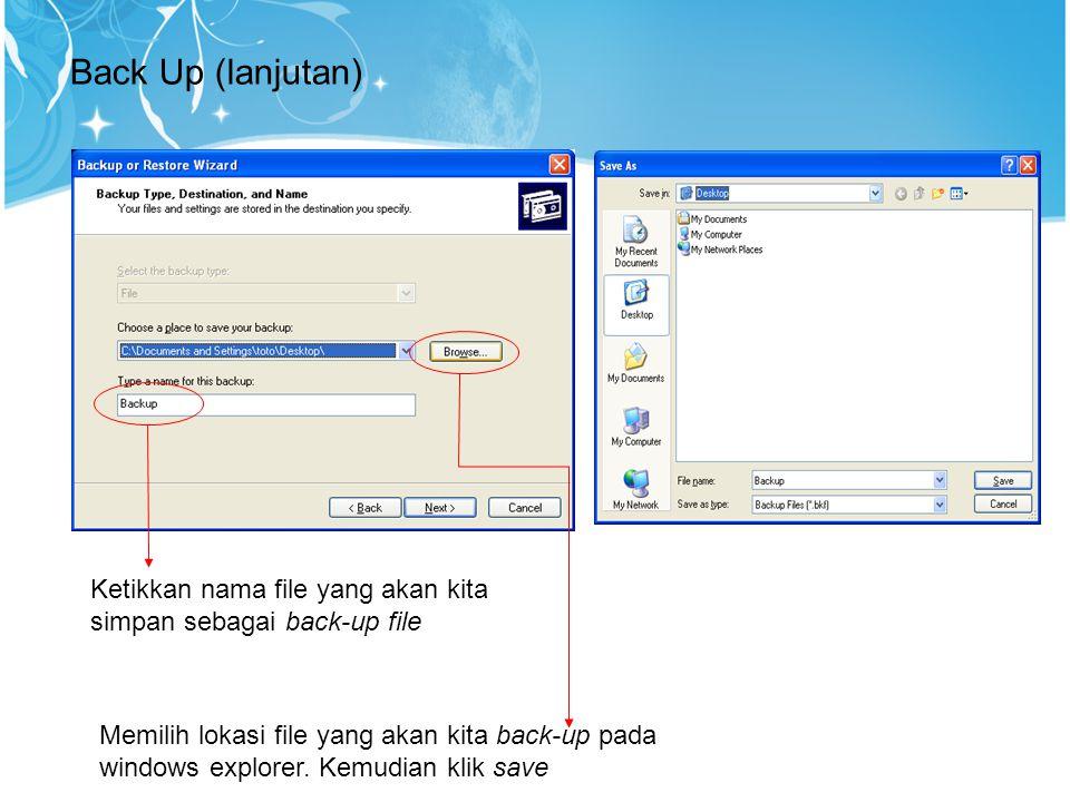 Back Up (lanjutan) Ketikkan nama file yang akan kita simpan sebagai back-up file.