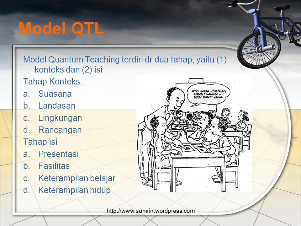 Model QTL Model Quantum Teaching terdiri dr dua tahap, yaitu (1) konteks dan (2) isi. Tahap Konteks: