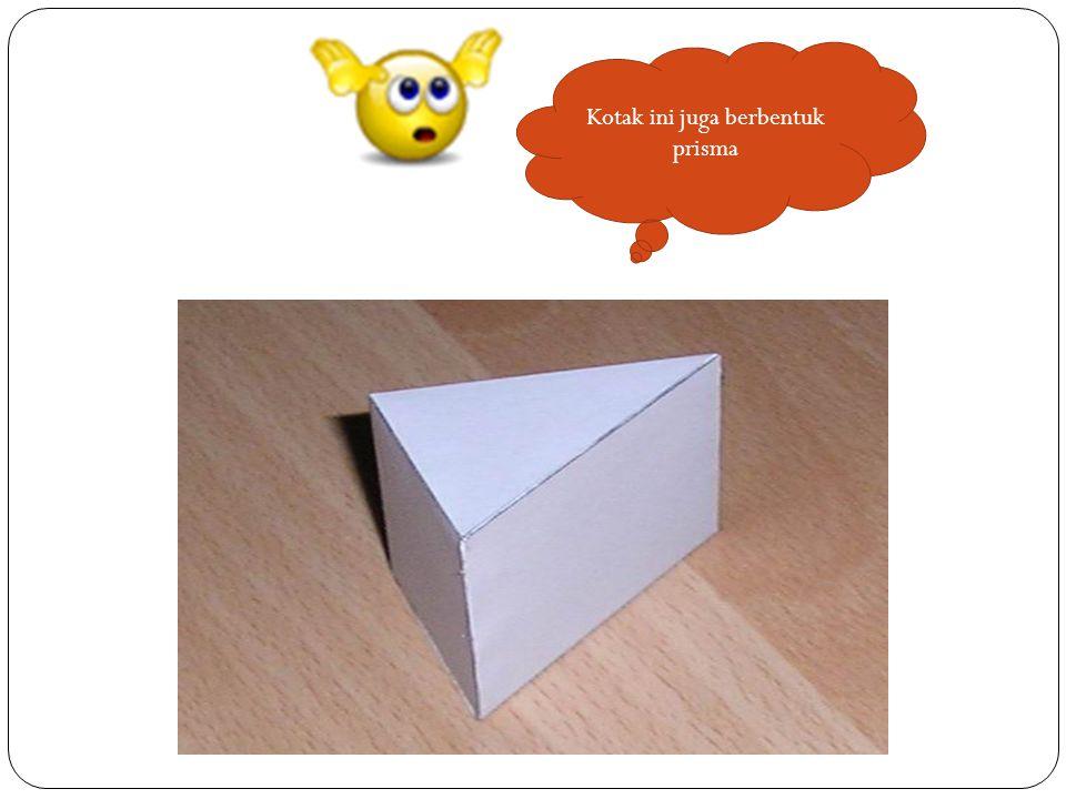 Kotak ini juga berbentuk prisma