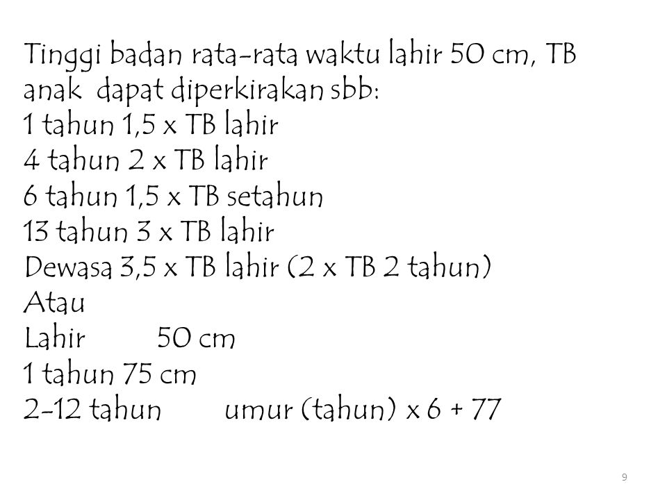 Tinggi badan rata-rata waktu lahir 50 cm, TB anak dapat diperkirakan sbb: