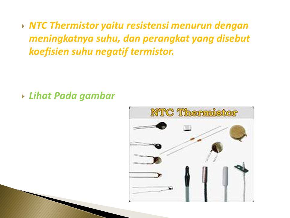 NTC Thermistor yaitu resistensi menurun dengan meningkatnya suhu, dan perangkat yang disebut koefisien suhu negatif termistor.