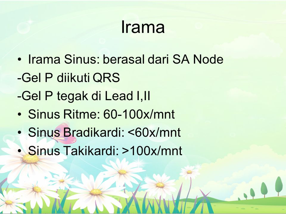 Irama Irama Sinus: berasal dari SA Node -Gel P diikuti QRS