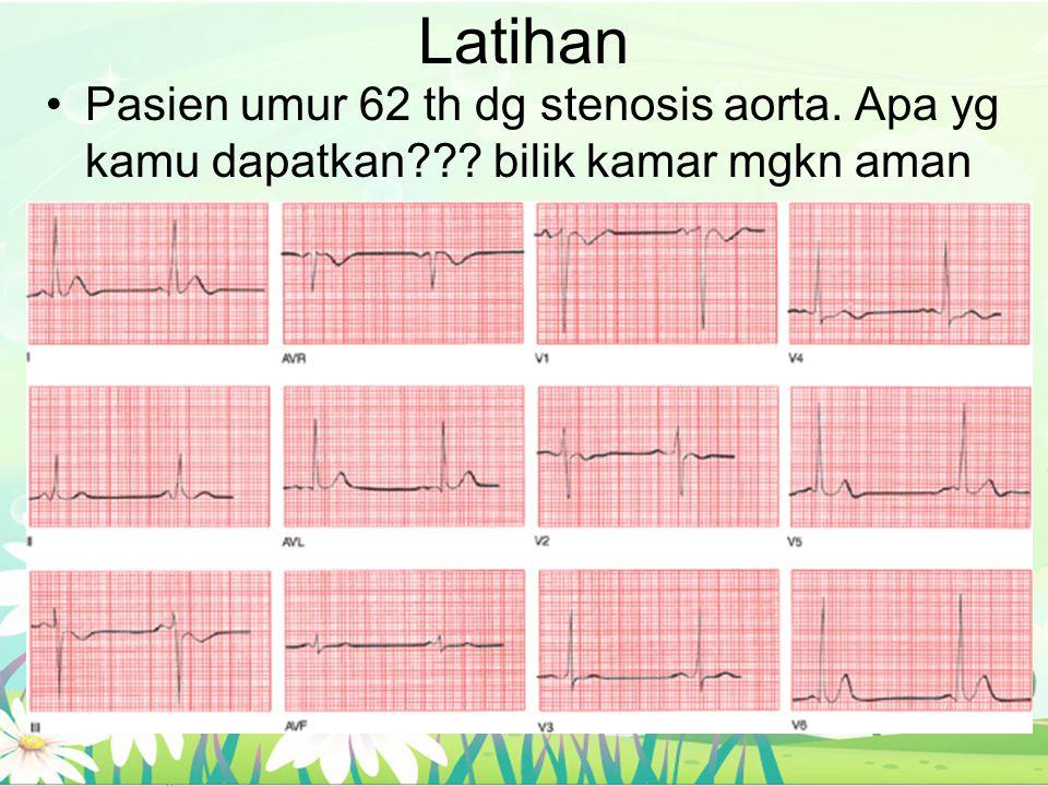 Latihan Pasien umur 62 th dg stenosis aorta. Apa yg kamu dapatkan bilik kamar mgkn aman