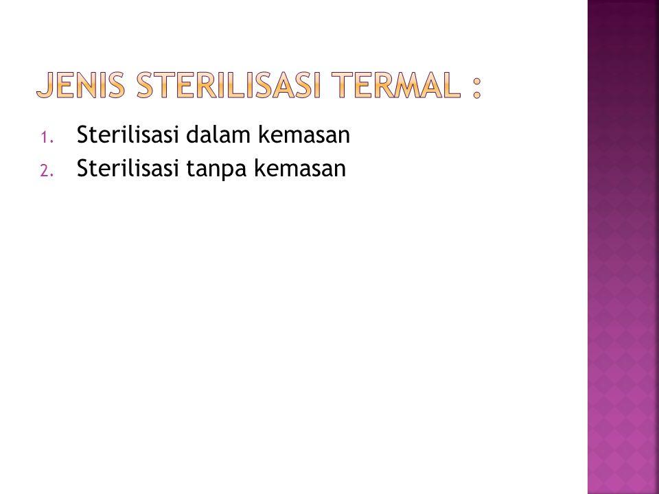 Jenis Sterilisasi Termal :