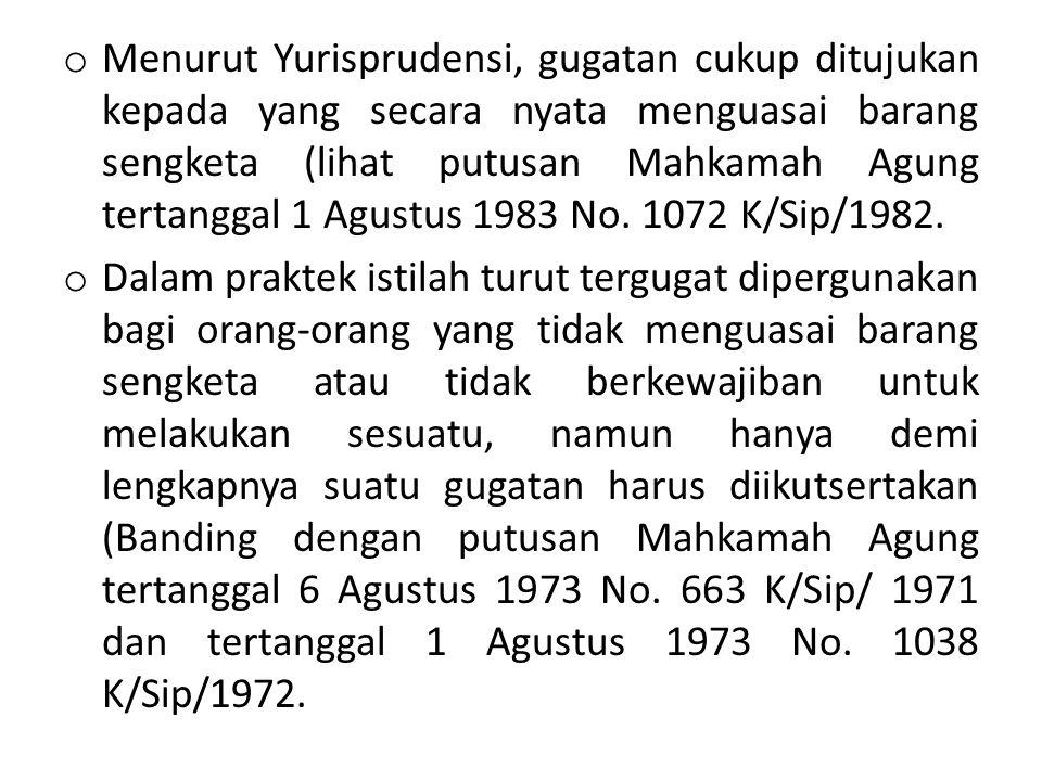 Menurut Yurisprudensi, gugatan cukup ditujukan kepada yang secara nyata menguasai barang sengketa (lihat putusan Mahkamah Agung tertanggal 1 Agustus 1983 No. 1072 K/Sip/1982.