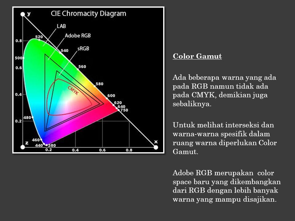 Color Gamut Ada beberapa warna yang ada pada RGB namun tidak ada pada CMYK, demikian juga sebaliknya.