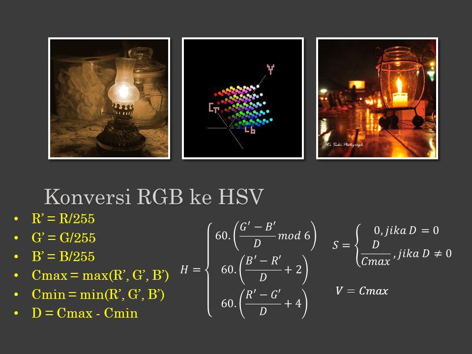 Konversi RGB ke HSV R' = R/255 G' = G/255 B' = B/255