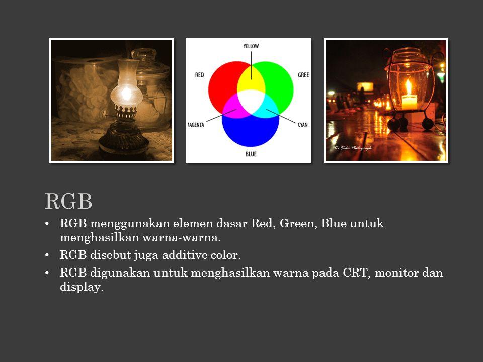 RGB RGB menggunakan elemen dasar Red, Green, Blue untuk menghasilkan warna-warna. RGB disebut juga additive color.